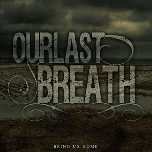 Ourlastbreathbring_us_home2010